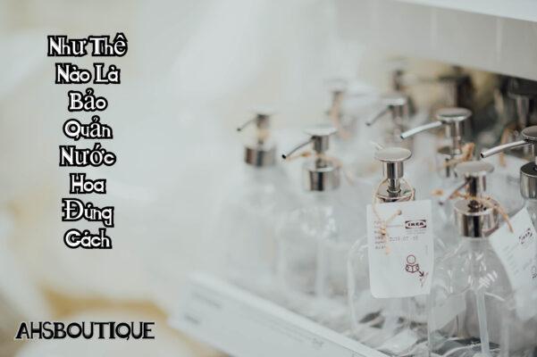 Để nước hoa được tốt và lưu hương lâu thì các bạn làm gì?